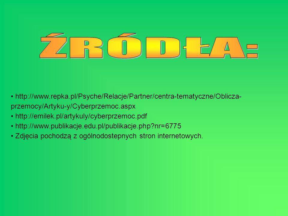 http://www.repka.pl/Psyche/Relacje/Partner/centra-tematyczne/Oblicza- przemocy/Artyku-y/Cyberprzemoc.aspx http://emilek.pl/artykuly/cyberprzemoc.pdf h