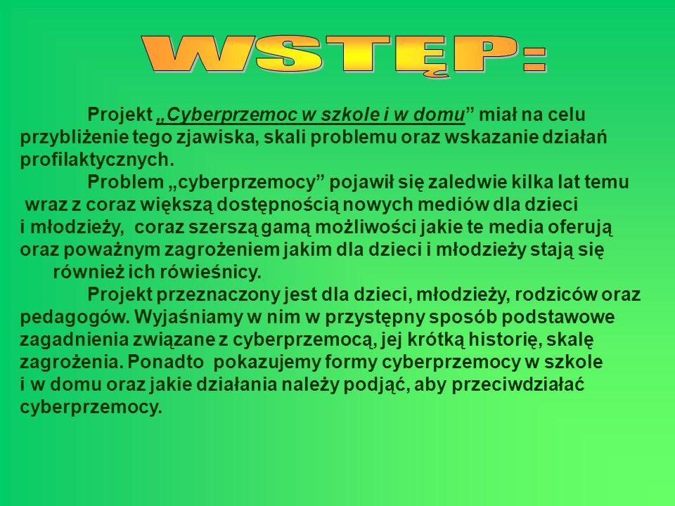 Projekt Cyberprzemoc w szkole i w domu miał na celu przybliżenie tego zjawiska, skali problemu oraz wskazanie działań profilaktycznych. Problem cyberp