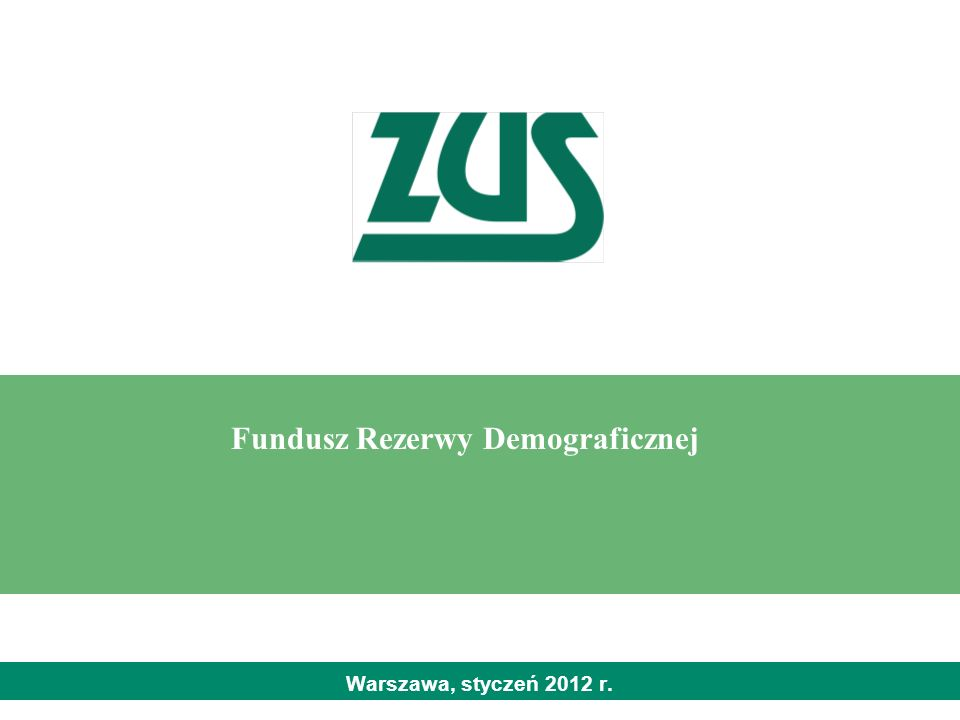 Warszawa, styczeń 2012 r. Fundusz Rezerwy Demograficznej
