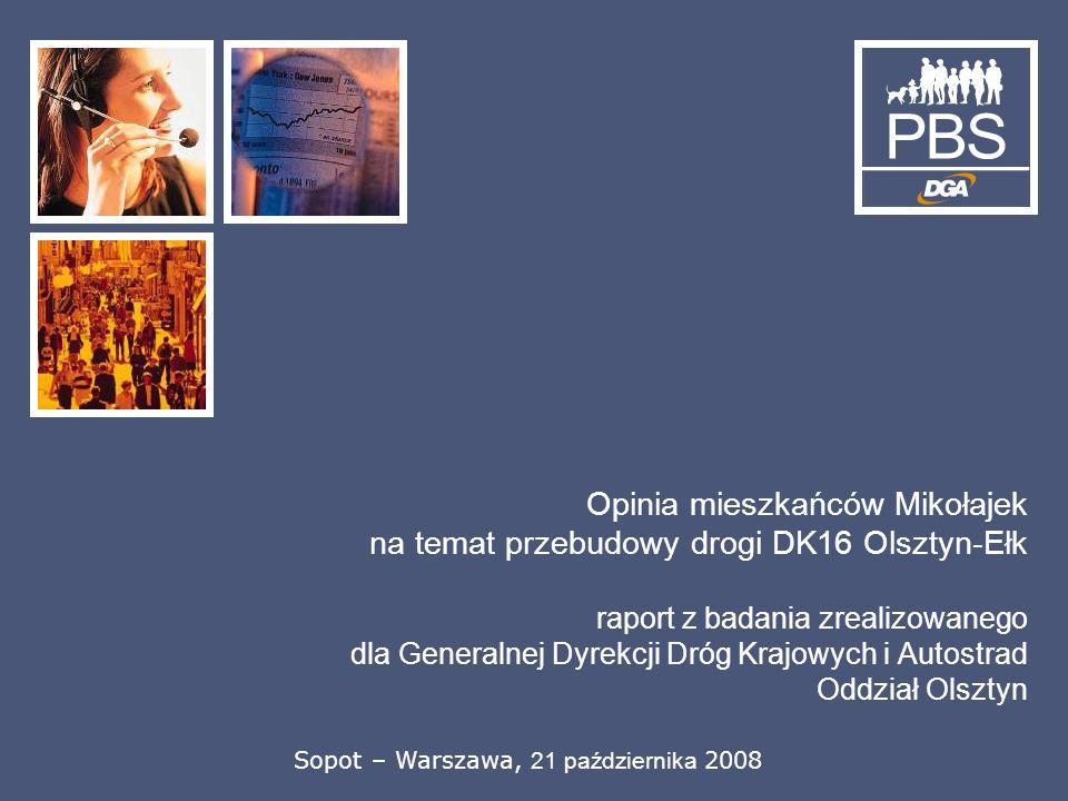 Opinia mieszkańców Mikołajek na temat przebudowy drogi DK16 Olsztyn-Ełk raport z badania zrealizowanego dla Generalnej Dyrekcji Dróg Krajowych i Autostrad Oddział Olsztyn Sopot – Warszawa, 21 października 2008