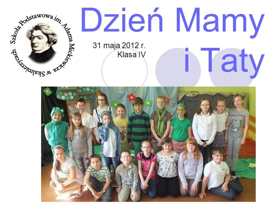 Dzień Mamy i Taty 31 maja 2012 r. Klasa IV