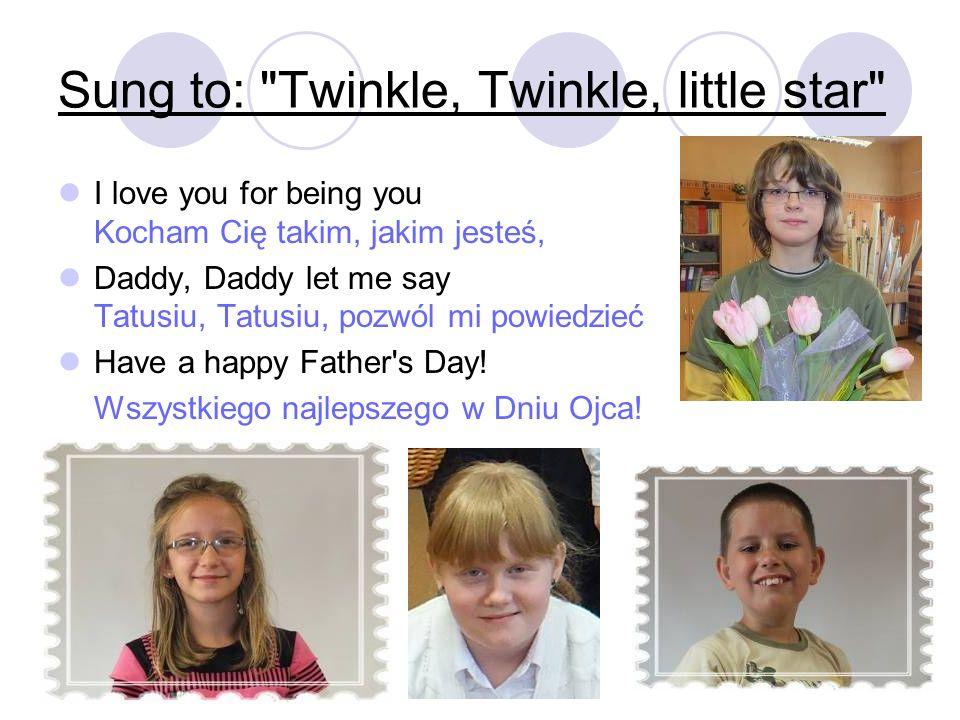 I love you for being you Kocham Cię takim, jakim jesteś, Daddy, Daddy let me say Tatusiu, Tatusiu, pozwól mi powiedzieć Have a happy Father's Day! Wsz