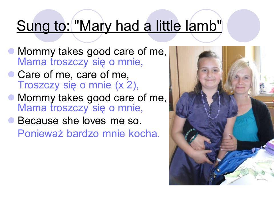 Sung to: Eensy, Weensy, Spider A Mom s a special lady, Mama jest szczególną osobą, So hug her every day.