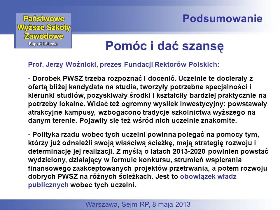 Podsumowanie Prof. Jerzy Woźnicki, prezes Fundacji Rektorów Polskich: - Dorobek PWSZ trzeba rozpoznać i docenić. Uczelnie te docierały z ofertą bliżej