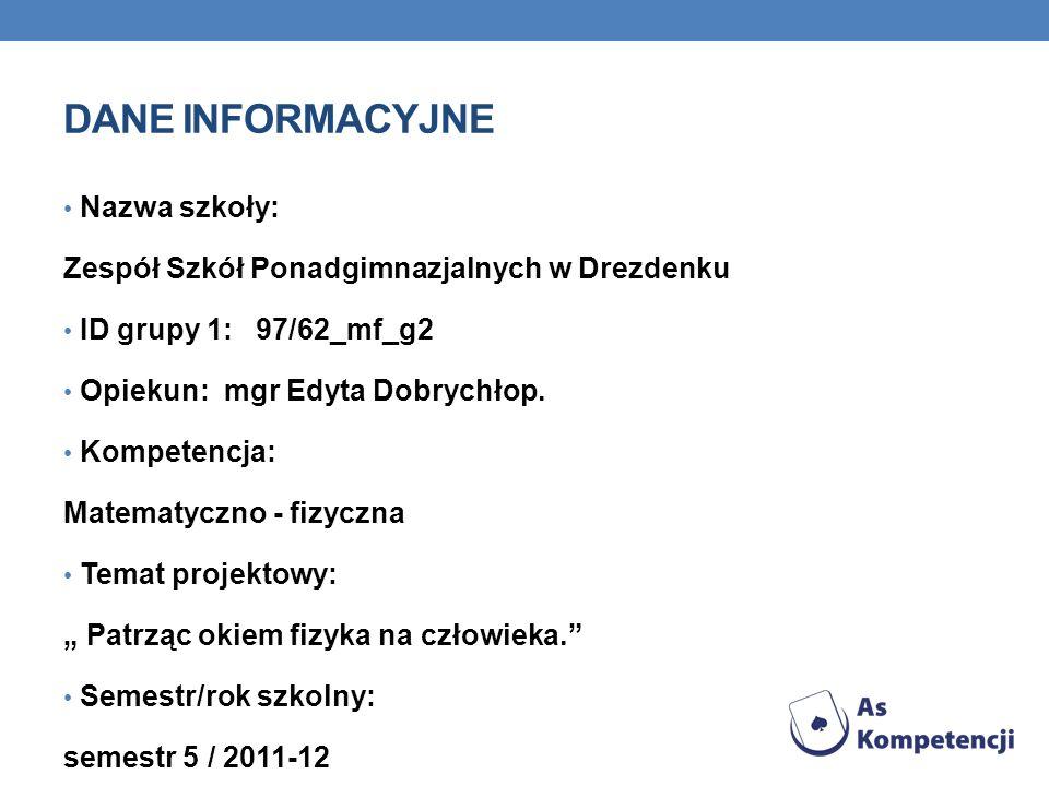 DANE INFORMACYJNE Nazwa szkoły: Zespół Szkół Ponadgimnazjalnych w Drezdenku ID grupy 1: 97/62_mf_g2 Opiekun: mgr Edyta Dobrychłop. Kompetencja: Matema