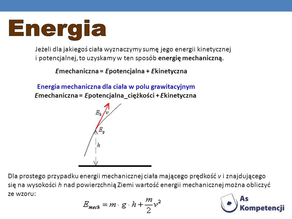 Jeżeli dla jakiegoś ciała wyznaczymy sumę jego energii kinetycznej i potencjalnej, to uzyskamy w ten sposób energię mechaniczną. Emechaniczna = Epoten
