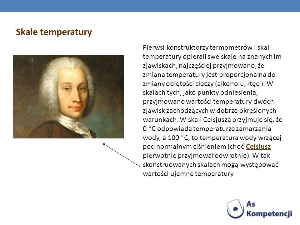Skale temperatury Pierwsi konstruktorzy termometrów i skal temperatury opierali swe skale na znanych im zjawiskach, najczęściej przyjmowano, że zmiana