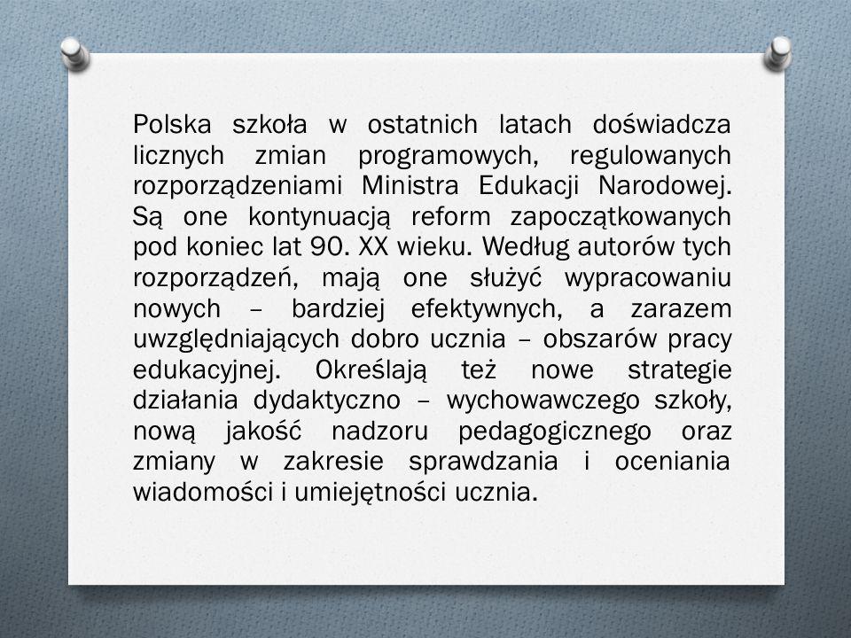 Polska szkoła w ostatnich latach doświadcza licznych zmian programowych, regulowanych rozporządzeniami Ministra Edukacji Narodowej. Są one kontynuacją