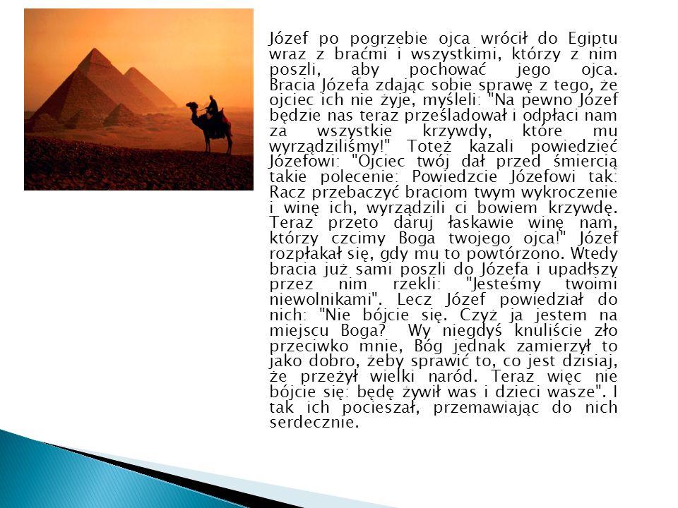 Józef po pogrzebie ojca wrócił do Egiptu wraz z braćmi i wszystkimi, którzy z nim poszli, aby pochować jego ojca. Bracia Józefa zdając sobie sprawę z