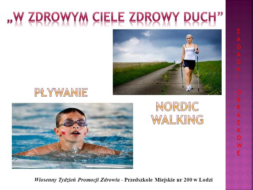 Wiosenny Tydzień Promocji Zdrowia - Przedszkole Miejskie nr 200 w Łodzi ZAGADKIOBRAZKOWEZAGADKIOBRAZKOWE