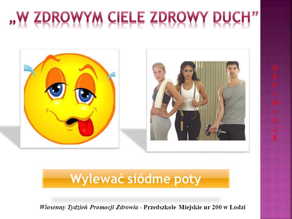 Wylewać siódme poty Wiosenny Tydzień Promocji Zdrowia - Przedszkole Miejskie nr 200 w Łodzi DEFINICJEDEFINICJE