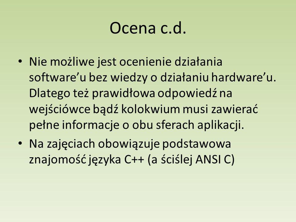 Ocena c.d. Nie możliwe jest ocenienie działania softwareu bez wiedzy o działaniu hardwareu. Dlatego też prawidłowa odpowiedź na wejściówce bądź kolokw