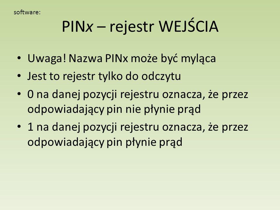 PINx – rejestr WEJŚCIA Uwaga! Nazwa PINx może być myląca Jest to rejestr tylko do odczytu 0 na danej pozycji rejestru oznacza, że przez odpowiadający