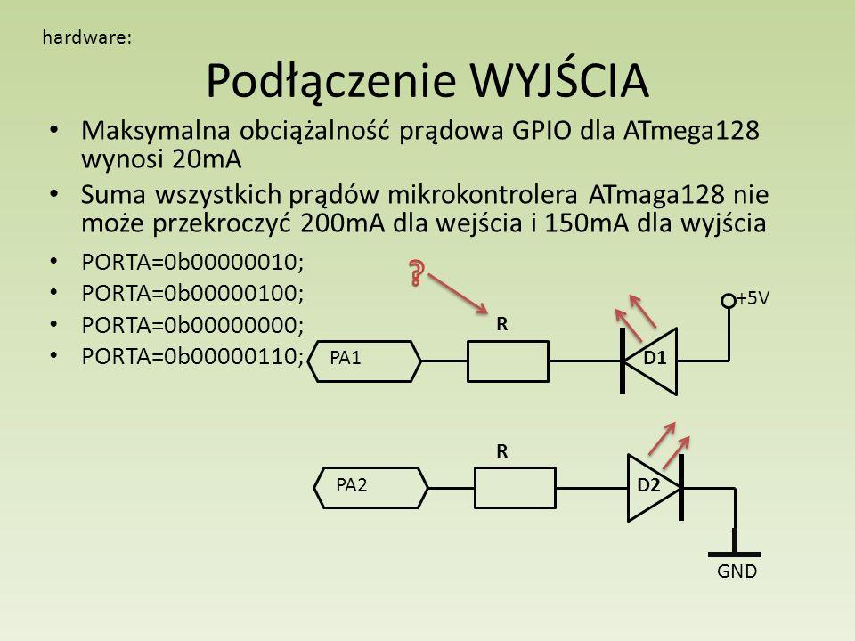 Podłączenie WYJŚCIA Maksymalna obciążalność prądowa GPIO dla ATmega128 wynosi 20mA Suma wszystkich prądów mikrokontrolera ATmaga128 nie może przekrocz