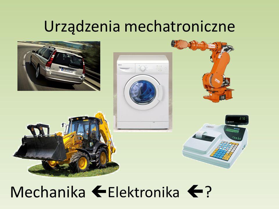 Urządzenia mechatroniczne Mechanika Elektronika ?