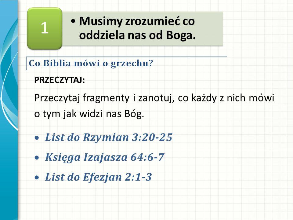 PRZECZYTAJ: Przeczytaj fragmenty i zanotuj, co każdy z nich mówi o tym jak widzi nas Bóg. List do Rzymian 3:20-25 Księga Izajasza 64:6-7 List do Efezj
