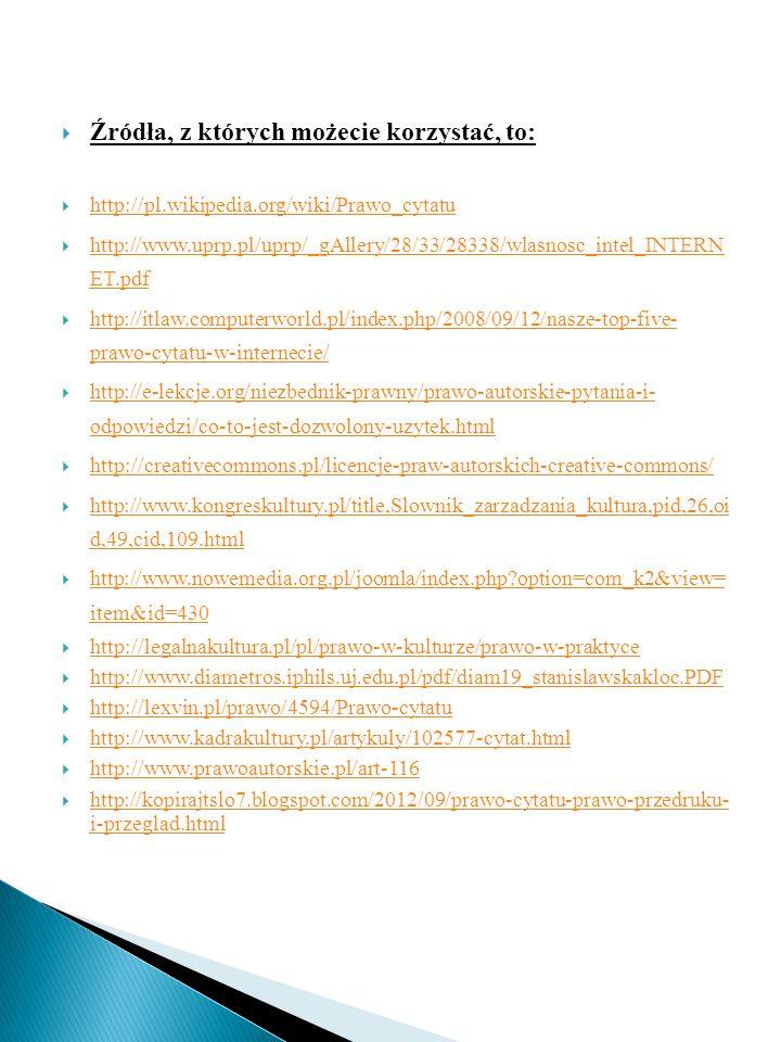 Źródła, z których możecie korzystać, to: http://pl.wikipedia.org/wiki/Prawo_cytatu http://www.uprp.pl/uprp/_gAllery/28/33/28338/wlasnosc_intel_INTERN