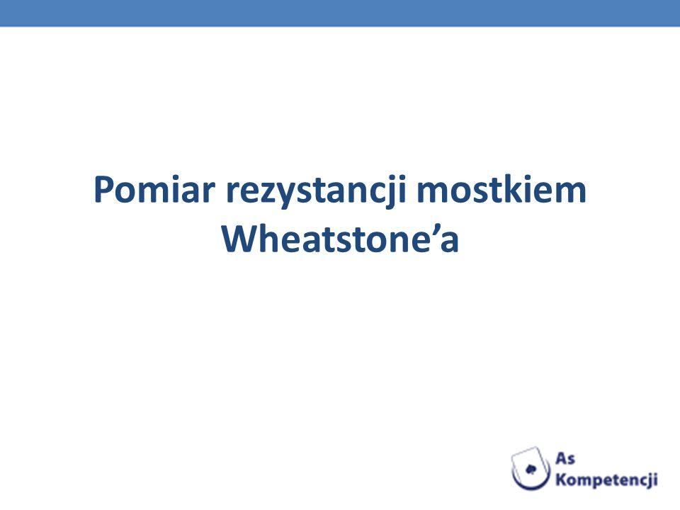 Pomiar rezystancji mostkiem Wheatstonea
