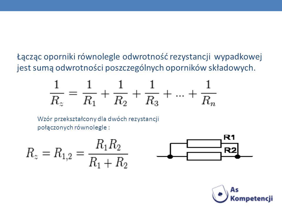 Łącząc oporniki równolegle odwrotność rezystancji wypadkowej jest sumą odwrotności poszczególnych oporników składowych. Wzór przekształcony dla dwóch
