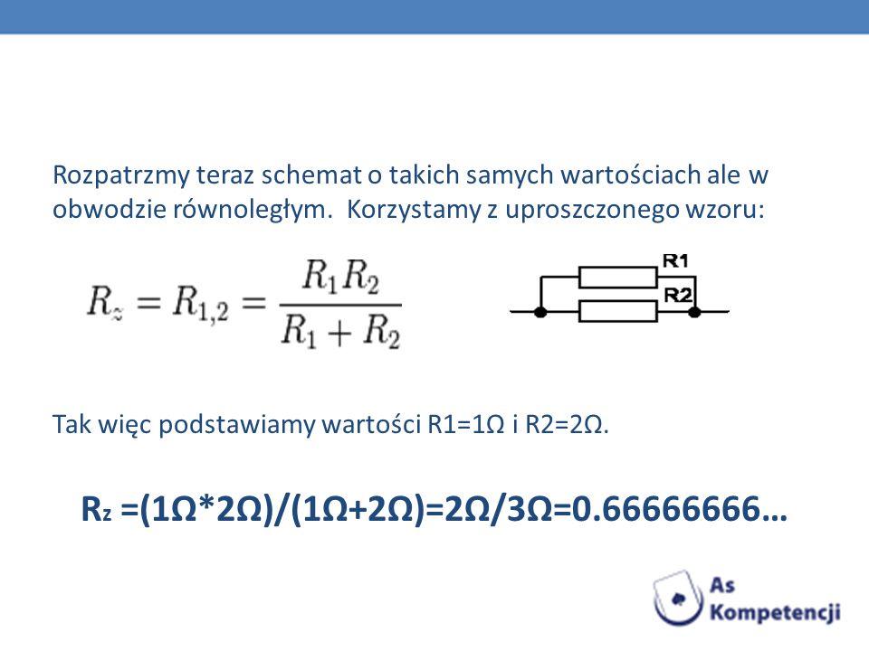 Rozpatrzmy teraz schemat o takich samych wartościach ale w obwodzie równoległym. Korzystamy z uproszczonego wzoru: Tak więc podstawiamy wartości R1=1Ω