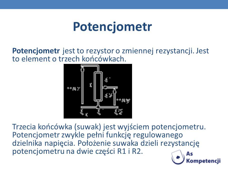 Potencjometr Potencjometr jest to rezystor o zmiennej rezystancji. Jest to element o trzech końcówkach. Trzecia końcówka (suwak) jest wyjściem potencj