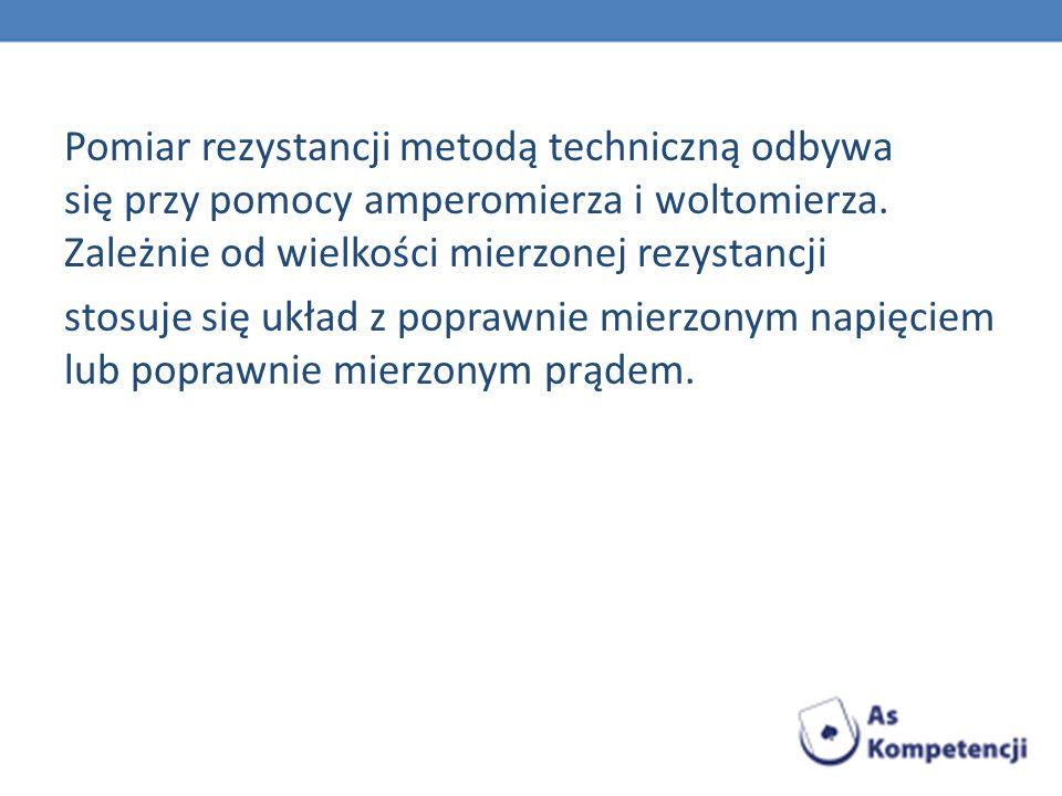 Pomiar rezystancji metodą techniczną odbywa się przy pomocy amperomierza i woltomierza. Zależnie od wielkości mierzonej rezystancji stosuje się układ