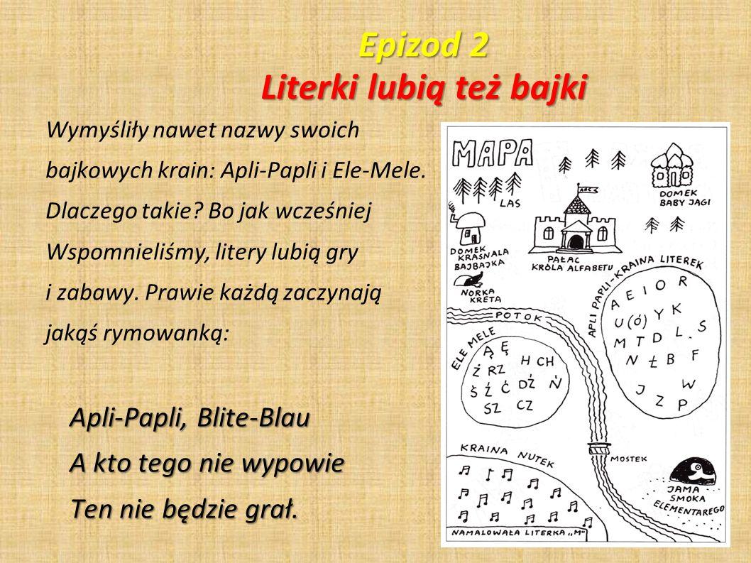 Epizod 2 Literki lubią też bajki Wymyśliły nawet nazwy swoich bajkowych krain: Apli-Papli i Ele-Mele. Dlaczego takie? Bo jak wcześniej Wspomnieliśmy,