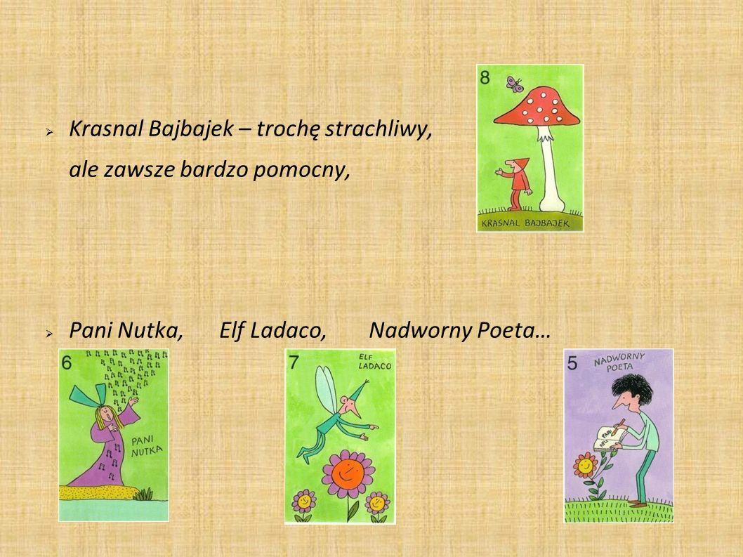 Krasnal Bajbajek – trochę strachliwy, ale zawsze bardzo pomocny, Pani Nutka, Elf Ladaco, Nadworny Poeta…