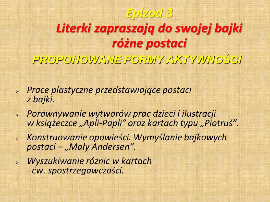 Epizod 3 Literki zapraszają do swojej bajki różne postaci PROPONOWANE FORMY AKTYWNOŚCI Prace plastyczne przedstawiające postaci z bajki. Porównywanie