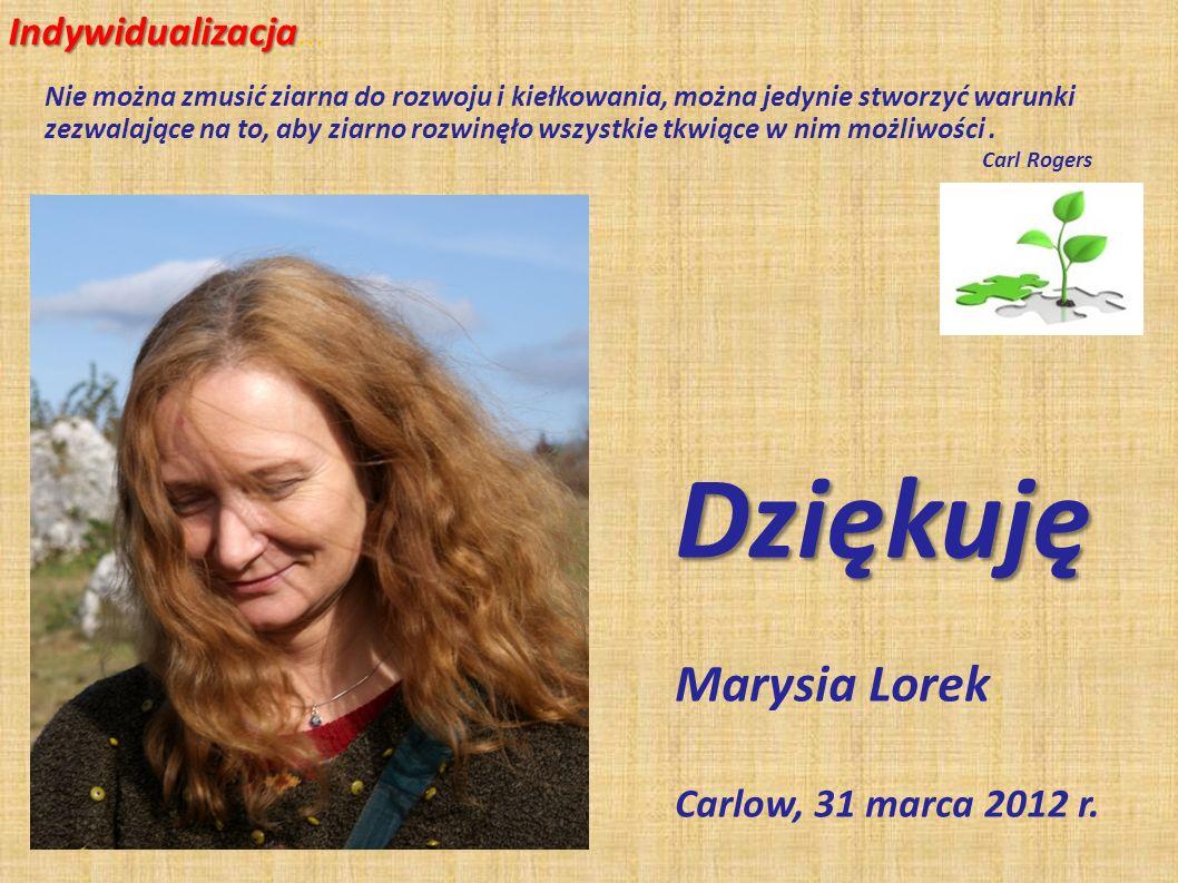 Indywidualizacja Indywidualizacja …Dziękuję Marysia Lorek Carlow, 31 marca 2012 r. Nie można zmusić ziarna do rozwoju i kiełkowania, można jedynie stw