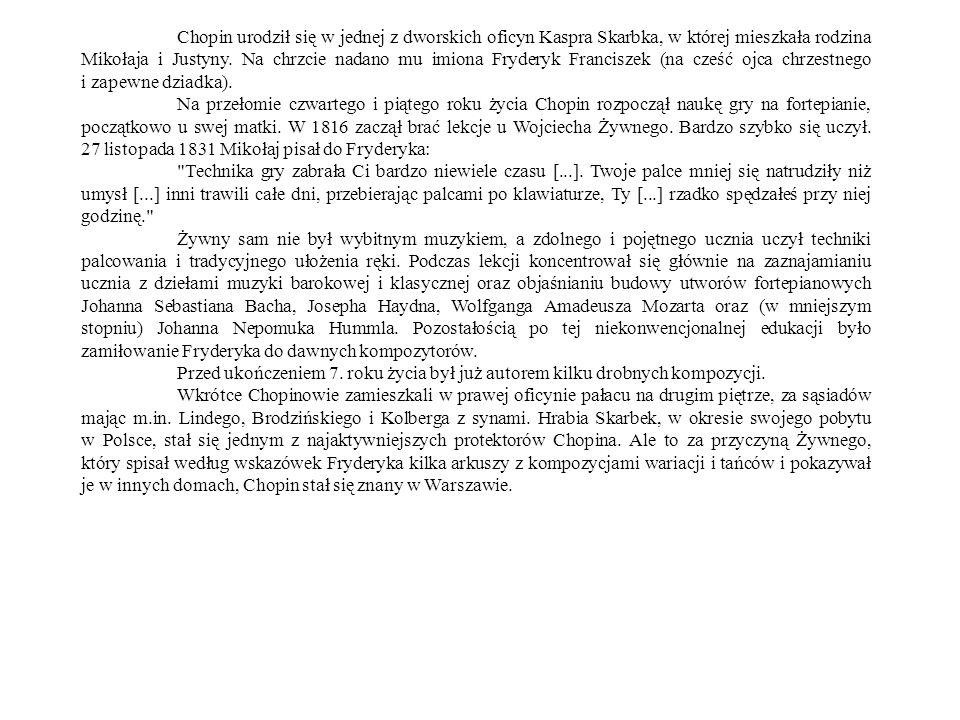 Chopin urodził się w jednej z dworskich oficyn Kaspra Skarbka, w której mieszkała rodzina Mikołaja i Justyny. Na chrzcie nadano mu imiona Fryderyk Fra