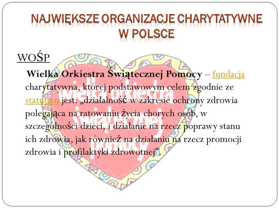 WO Ś P Wielka Orkiestra Ś wi ą tecznej Pomocy – fundacja charytatywna, której podstawowym celem zgodnie ze statutem jest: działalno ść w zakresie ochr