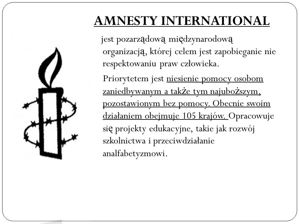AMNESTY INTERNATIONAL jest pozarz ą dow ą mi ę dzynarodow ą organizacj ą, której celem jest zapobieganie nie respektowaniu praw człowieka. Priorytetem