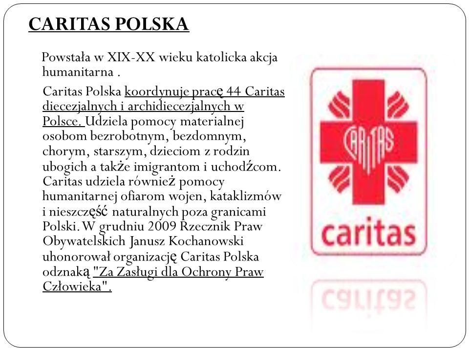 CARITAS POLSKA Powstała w XIX-XX wieku katolicka akcja humanitarna. Caritas Polska koordynuje prac ę 44 Caritas diecezjalnych i archidiecezjalnych w P