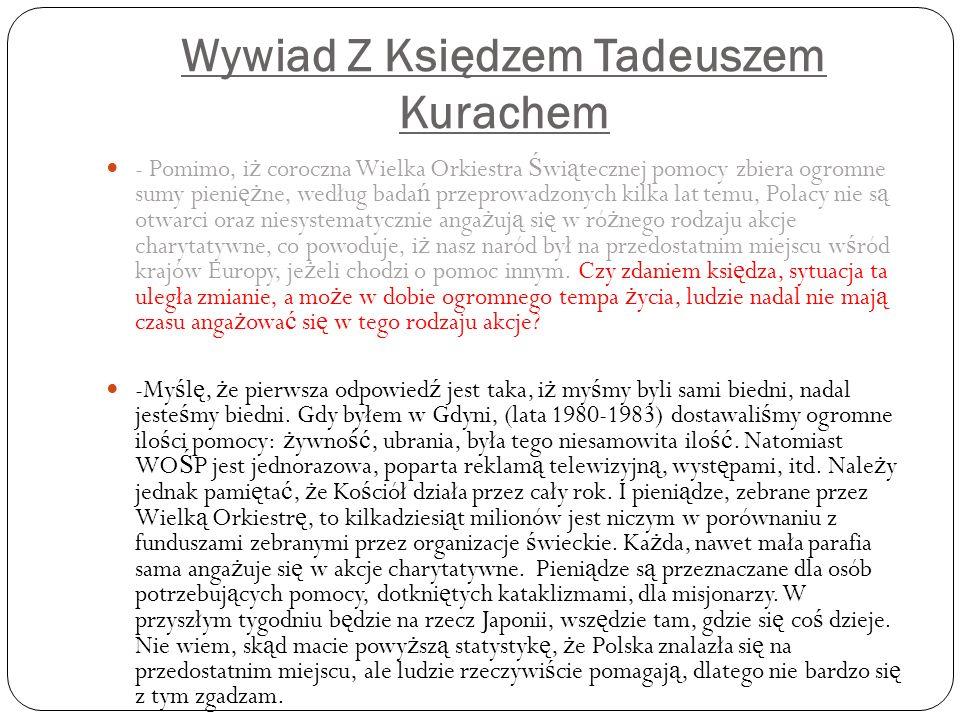 Wywiad Z Księdzem Tadeuszem Kurachem - Pomimo, i ż coroczna Wielka Orkiestra Ś wi ą tecznej pomocy zbiera ogromne sumy pieni ęż ne, według bada ń prze