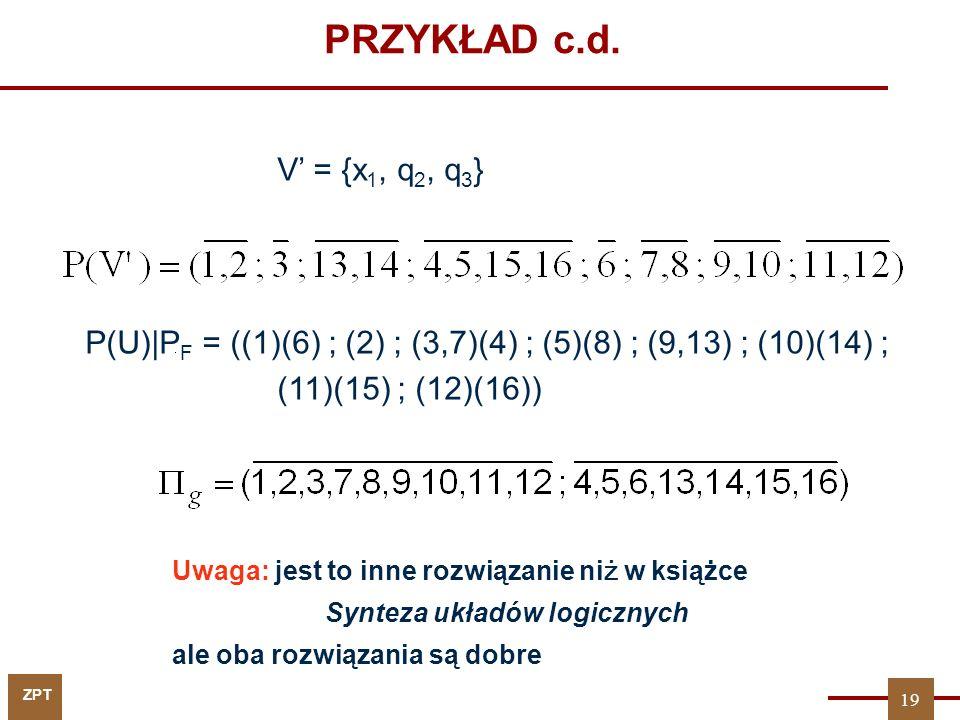 ZPT PRZYKŁAD c.d. V = {x 1, q 2, q 3 } P(U) P F = ((1)(6) ; (2) ; (3,7)(4) ; (5)(8) ; (9,13) ; (10)(14) ; (11)(15) ; (12)(16)) Uwaga: jest to inne roz