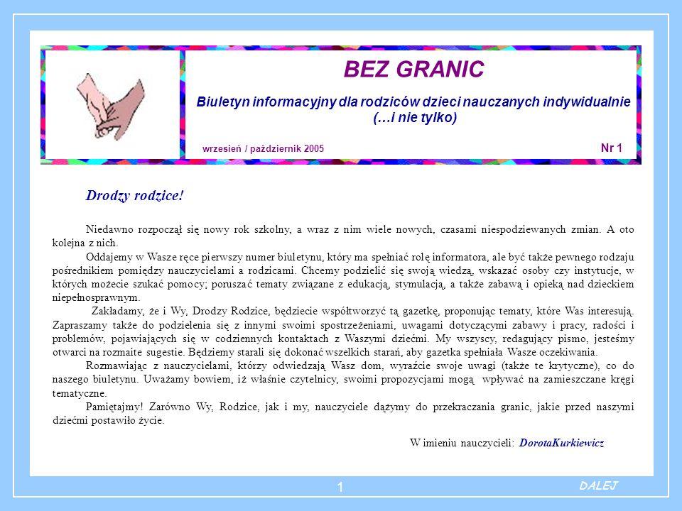 1 BEZ GRANIC Biuletyn informacyjny dla rodziców dzieci nauczanych indywidualnie (…i nie tylko) wrzesień / październik 2005 Nr 1 Drodzy rodzice! Niedaw