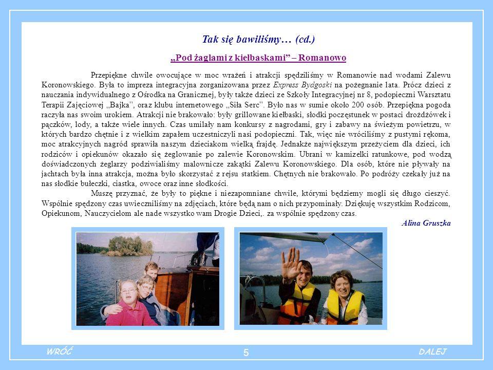 5 Tak się bawiliśmy… (cd.) Pod żaglami z kiełbaskami – Romanowo Przepiękne chwile owocujące w moc wrażeń i atrakcji spędziliśmy w Romanowie nad wodami Zalewu Koronowskiego.