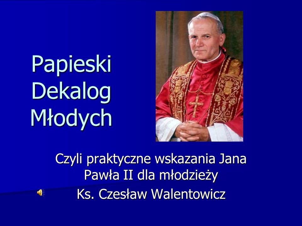 Papieski Dekalog Młodych Czyli praktyczne wskazania Jana Pawła II dla młodzieży Ks. Czesław Walentowicz