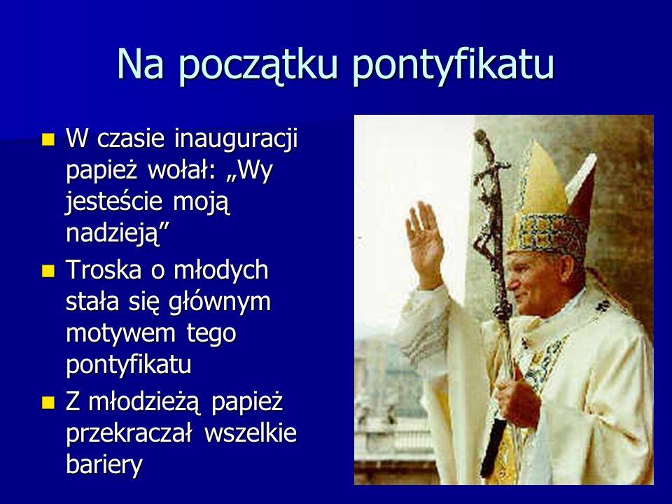 Na początku pontyfikatu W czasie inauguracji papież wołał: Wy jesteście moją nadzieją W czasie inauguracji papież wołał: Wy jesteście moją nadzieją Tr
