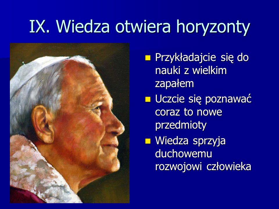 IX. Wiedza otwiera horyzonty Przykładajcie się do nauki z wielkim zapałem Przykładajcie się do nauki z wielkim zapałem Uczcie się poznawać coraz to no