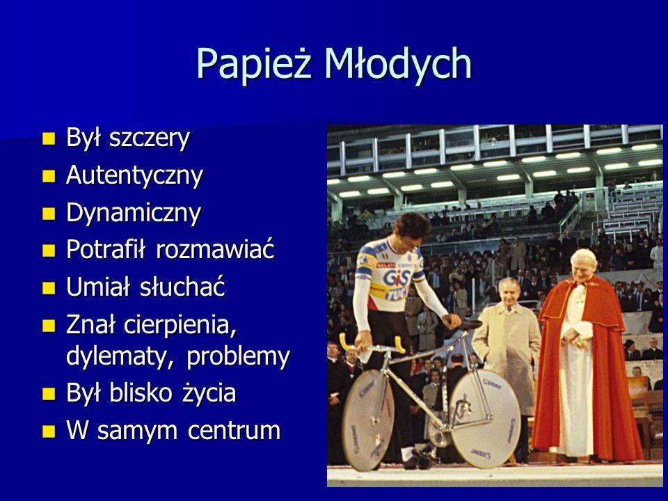 Papież Młodych Był szczery Był szczery Autentyczny Autentyczny Dynamiczny Dynamiczny Potrafił rozmawiać Potrafił rozmawiać Umiał słuchać Umiał słuchać