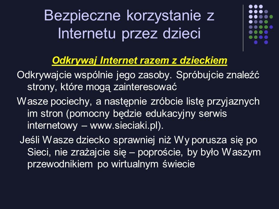 Bezpieczne korzystanie z Internetu przez dzieci Odkrywaj Internet razem z dzieckiem Odkrywajcie wspólnie jego zasoby. Spróbujcie znaleźć strony, które