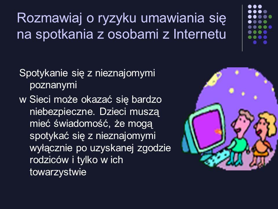 Rozmawiaj o ryzyku umawiania się na spotkania z osobami z Internetu Spotykanie się z nieznajomymi poznanymi w Sieci może okazać się bardzo niebezpieczne.