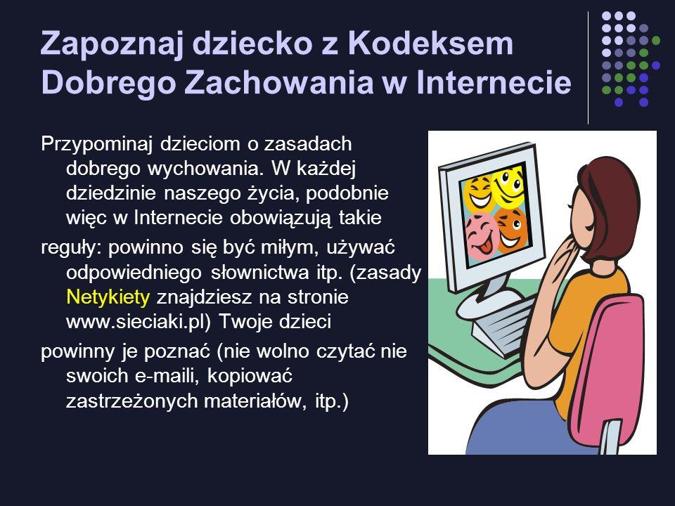 Zapoznaj dziecko z Kodeksem Dobrego Zachowania w Internecie Przypominaj dzieciom o zasadach dobrego wychowania.