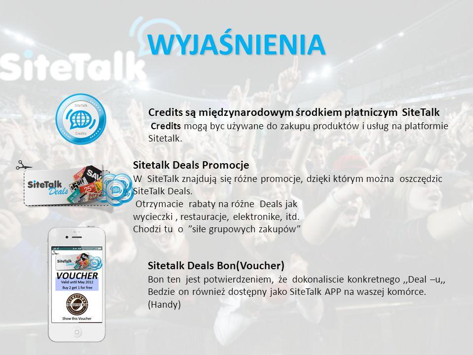 WYJAŚNIENIA Credits są międzynarodowym środkiem płatniczym SiteTalk Credits mogą byc używane do zakupu produktów i usług na platformie Sitetalk.