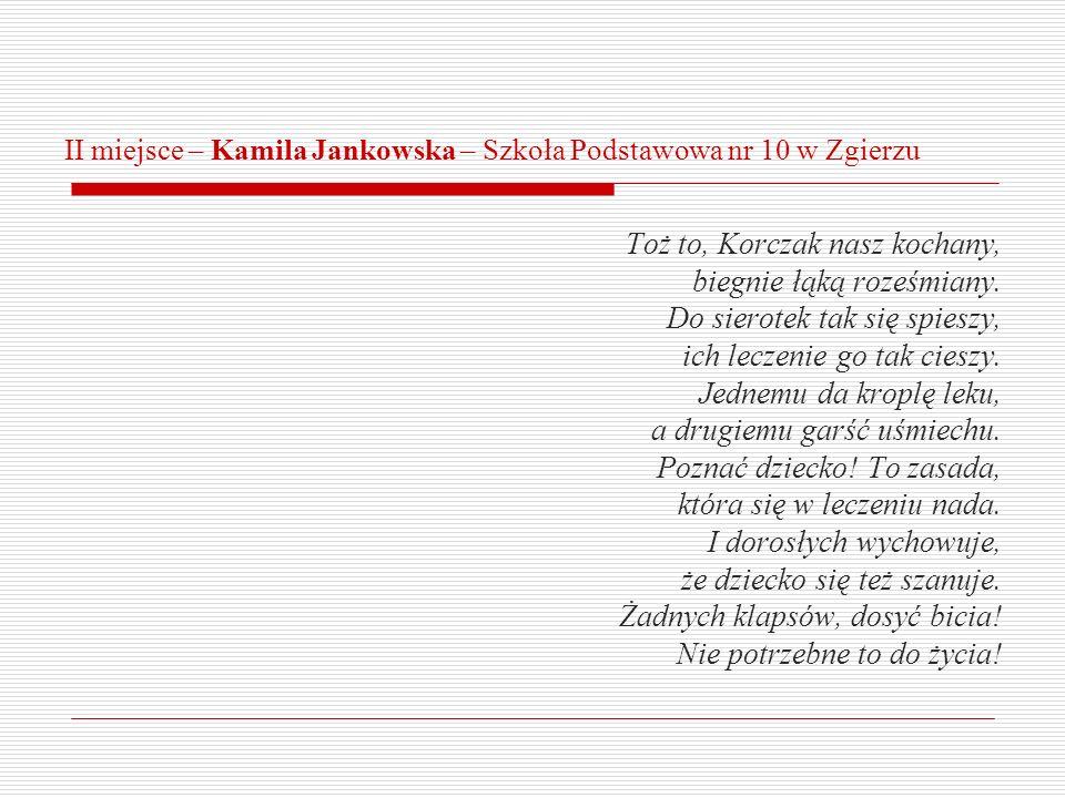 II miejsce – Kamila Jankowska – Szkoła Podstawowa nr 10 w Zgierzu Toż to, Korczak nasz kochany, biegnie łąką roześmiany. Do sierotek tak się spieszy,