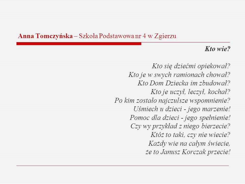 Anna Tomczyńska – Szkoła Podstawowa nr 4 w Zgierzu Kto wie? Kto się dziećmi opiekował? Kto je w swych ramionach chował? Kto Dom Dziecka im zbudował? K