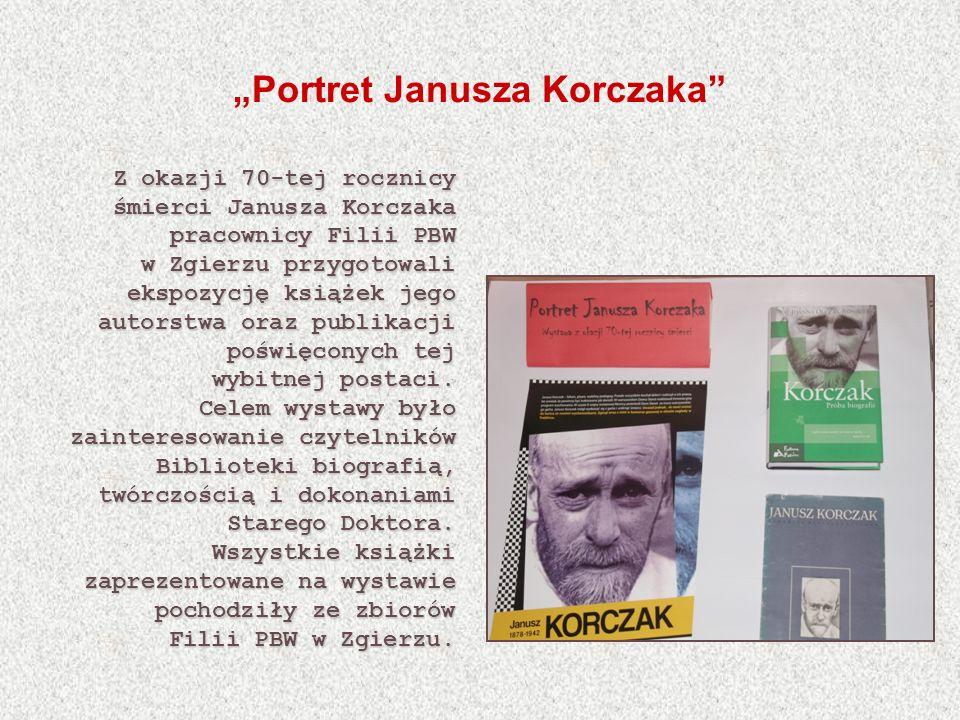 Portret Janusza Korczaka Z okazji 70-tej rocznicy śmierci Janusza Korczaka pracownicy Filii PBW w Zgierzu przygotowali ekspozycję książek jego autorst