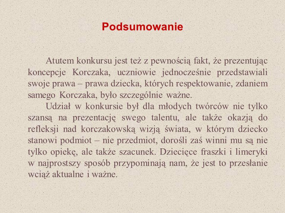 Podsumowanie Atutem konkursu jest też z pewnością fakt, że prezentując koncepcje Korczaka, uczniowie jednocześnie przedstawiali swoje prawa – prawa dz